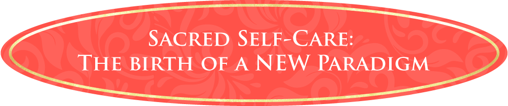Sacred Self-Care: The Birth of a New Paradigm